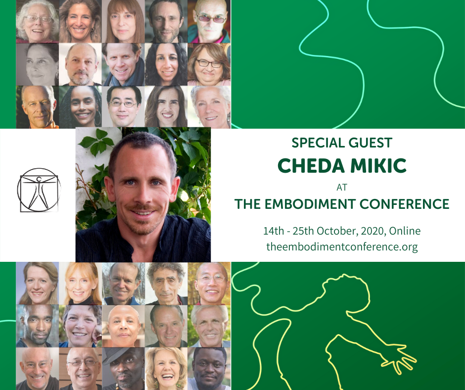 I'm delighted to be part of The Embodiment Conference!!! It starts TOMORROW and runs until Sunday, October 25. It's FREE! This is a chance to learn from me and many of the best known teachers in the movement, somatic, trauma fields - many of whom are/were my teachers and mentors (David Berceli, Stephen Porges, Gabor Maté, Peter Levine, Ken Wilbur, Dan Siegel, and others. Yoga, leadership, dance, creativity, social change, intimacy, martial arts, meditation, breath-work, coaching body therapy, anatomy, ecology and trauma are all represented!  My talk,'Involuntary movement, Emotions and Wellness' will be LIVE on Thursday, October 22 at 8 pm UK Time.  The comprehensive nature of this online conference is like no other, so check it out for yourself, see how it works, how the recordings work, and more. Here's the link: https://theembodimentconference.org/#ChedaMikic Hope to see you on Thursday, October 22 for my live presentation and practical experience!  Cheda